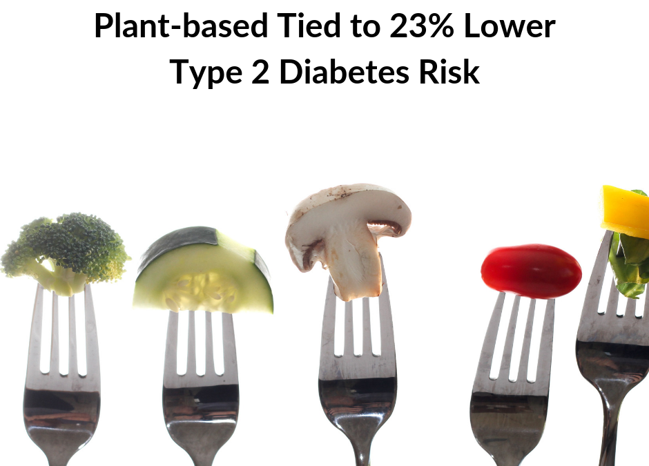 Plant-based Tied to Lower Type 2 Diabetes Risk